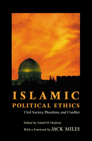 Islamic Political Ethics - Civil Society, Pluralism, and Conflict ebook by