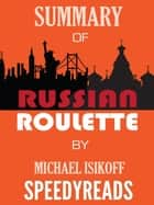 Summary of Russian Roulette by Michael Isikoff ebook by SpeedyReads