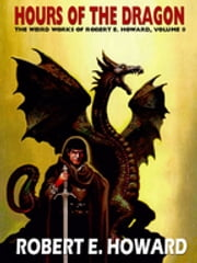 Hours of the Dragon - The Weird Works of Robert E. Howard, Vol. 8 ebook by Robert E. Howard,Paul Herman