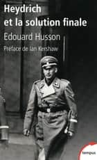 Heydrich et la solution finale ebook by Edouard HUSSON, Ian KERSHAW