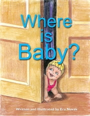 Where Is Baby? ebook by Era Novak