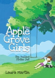 The Apple Grove Girls - The Bullies Strike Out ebook by Laura Martin