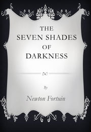 The Seven Shades of Darkness ebook by Newton Fortuin