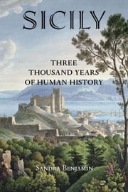 Sicily - Three Thousand Years of Human History ebook by Sandra Benjamin