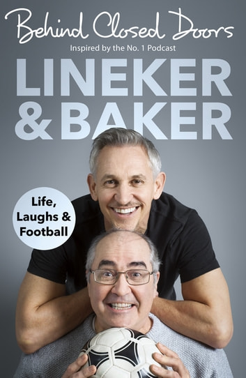 Behind Closed Doors - Life, Laughs and Football eBook by Gary Lineker,Danny Baker
