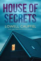 House of Secrets ebook by Lowell Cauffiel