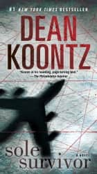 Sole Survivor - A Novel ekitaplar by Dean Koontz