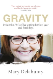 Gravity - Inside the PM's office during her last year and final days ebook by Delahunty, Mary