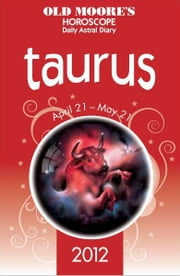 Old Moore's Horoscope 2012 Taurus ebook by Dr Francis Moore
