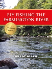 Fly Fishing the Farmington River ebook by Grady Allen