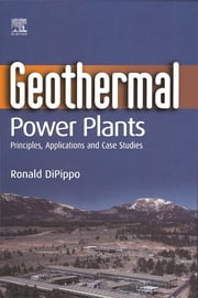 Geothermal Power Plants - Principles, Applications and Case Studies ebook by Ronald DiPippo