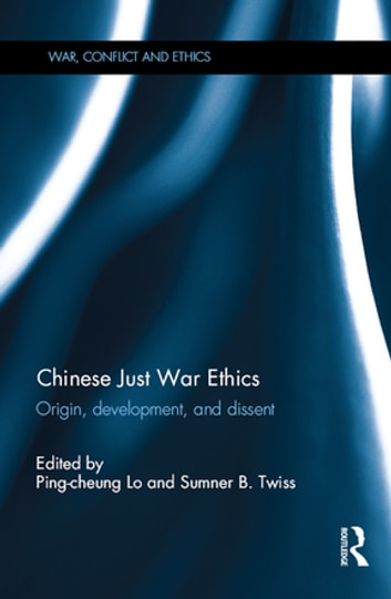 Chinese Just War Ethics - Origin, Development, and Dissent ebook by