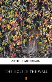 The Hole in the Wall ebook by Arthur Morrison