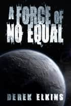 A Force of No Equal ebook by Derek Elkins