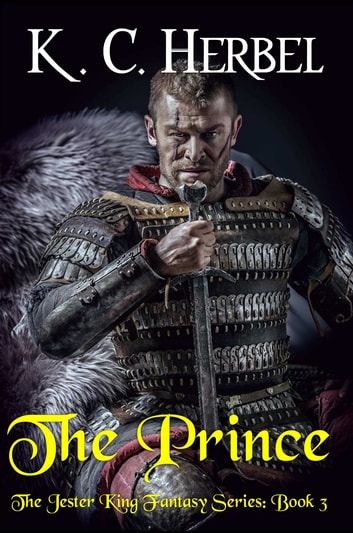 The Prince: The Jester King Fantasy Series - Book Three ebook by K. C. Herbel