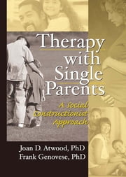Therapy with Single Parents - A Social Constructionist Approach ebook by Joan D Atwood,Frank Genovese