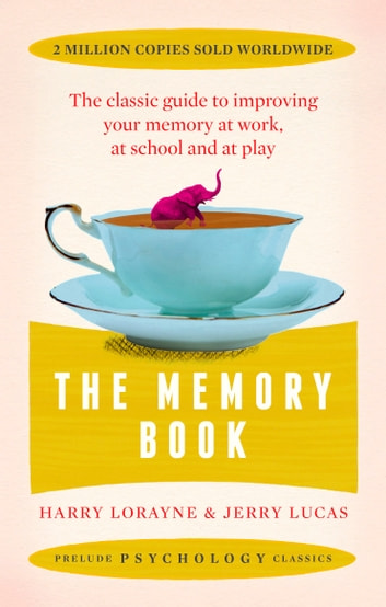 The Memory Book - The classic guide to improving your memory at work, at school and at play ebook by Harry Lorayne,Jerry Lucas