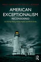 American Exceptionalism Reconsidered - U.S. Foreign Policy, Human Rights, and World Order ebook by David P. Forsythe, Patrice C. McMahon