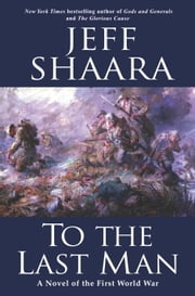 To the Last Man - A Novel of the First World War ebook by Jeff Shaara