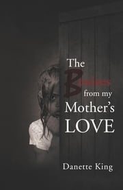 The Bruise from my Mother's Love ebook by Danette King