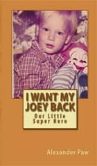 I Want My Joey Back ebook by Alexander Paw