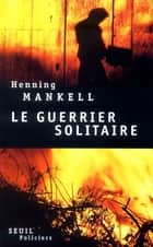 Le Guerrier solitaire ebook by Henning Mankell, Christofer  Bjurström