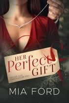 Her Perfect Gift ebook by Mia Ford