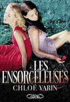 Les ensorceleuses ebook by Chloe Varin