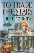To Trade the Stars ebook by Julie E. Czerneda