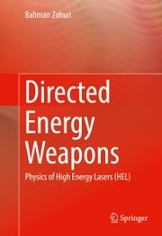 Directed Energy Weapons - Physics of High Energy Lasers (HEL) ebook by Bahman Zohuri