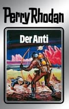 "Perry Rhodan 12: Der Anti (Silberband) - 6. Band des Zyklus ""Altan und Arkon"" ebook by William Voltz, Johnny Bruck, Kurt Brand,..."