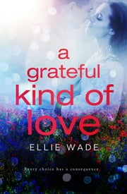A Grateful Kind of Love ebook by Ellie Wade