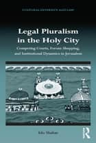 Legal Pluralism in the Holy City ebook by Ido Shahar