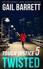 Tough Justice: Twisted (Part 5 Of 8) (Tough Justice, Book 5) ebook by Gail Barrett