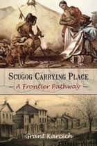 Scugog Carrying Place - A Frontier Pathway ebook by Grant Karcich