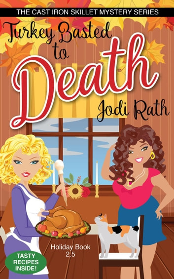 Turkey Basted to Death - The Cast Iron Skillet Mystery Series, #2.5 ebook by Jodi Rath
