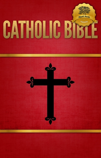 The Catholic Bible ebook by The Catholic Church,Wyatt North