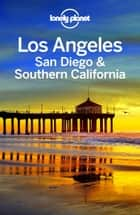 Lonely Planet Los Angeles, San Diego & Southern California ebook by Lonely Planet, Sara Benson, Andrew Bender,...