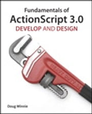 Fundamentals of ActionScript 3.0 - Develop and Design ebook by Doug Winnie