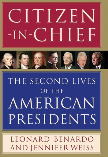 Citizen-in-Chief - The Second Lives of the American Presidents eBook by Leonard Benardo,Jennifer Weiss