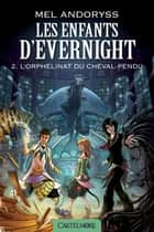 L'Orphelinat du Cheval-Pendu - Les Enfants d'Evernight, T2 ebook by Mel Andoryss