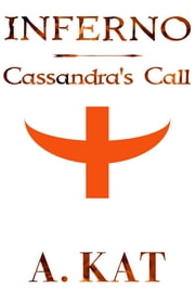 Inferno: Cassandra's Call eBook by A. Kat