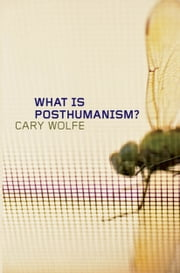 What Is Posthumanism? ebook by Cary Wolfe