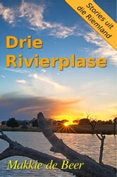 Drie Rivierplase ebook by Makkie de Beer