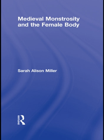 Medieval Monstrosity and the Female Body ebook by Sarah Alison Miller