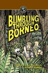 Bumbling Through Borneo ebook by Schmidt, Tom