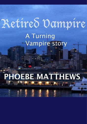 Retired Vampire - Turning Vampire stories, #2 ebook by Phoebe Matthews