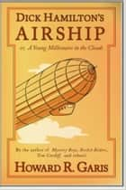 Dick Hamilton's Airship eBook by Howard R. Garis
