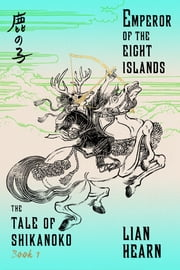 Emperor of the Eight Islands - Book 1 in the Tale of Shikanoko ebook by Lian Hearn