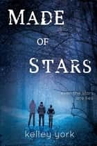 Made of Stars ebook by Kelley York